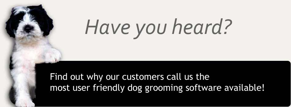 Find out why our customers call us the most user friendly dog grooming software available.